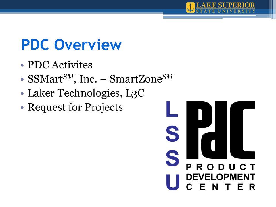 PDC Overview PDC Activites SSMart SM, Inc. – SmartZone SM Laker Technologies, L3C Request for Projects