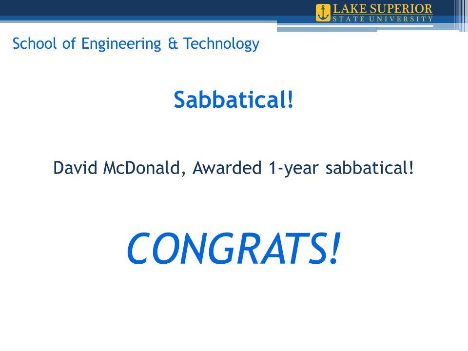 Sabbatical! David McDonald, Awarded 1-year sabbatical! CONGRATS! School of Engineering & Technology