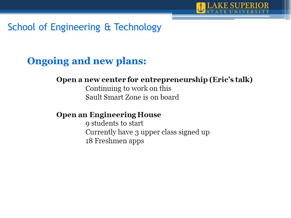 Ongoing and new plans: Open a new center for entrepreneurship (Eric's talk) Continuing to work on this Sault Smart Zone is on board Open an Engineerin