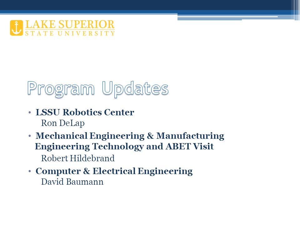 LSSU Robotics Center Ron DeLap Mechanical Engineering & Manufacturing Engineering Technology and ABET Visit Robert Hildebrand Computer & Electrical Engineering David Baumann