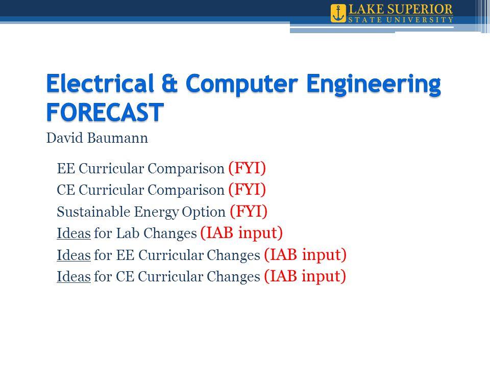 David Baumann EE Curricular Comparison (FYI) CE Curricular Comparison (FYI) Sustainable Energy Option (FYI) Ideas for Lab Changes (IAB input) Ideas for EE Curricular Changes (IAB input) Ideas for CE Curricular Changes (IAB input)