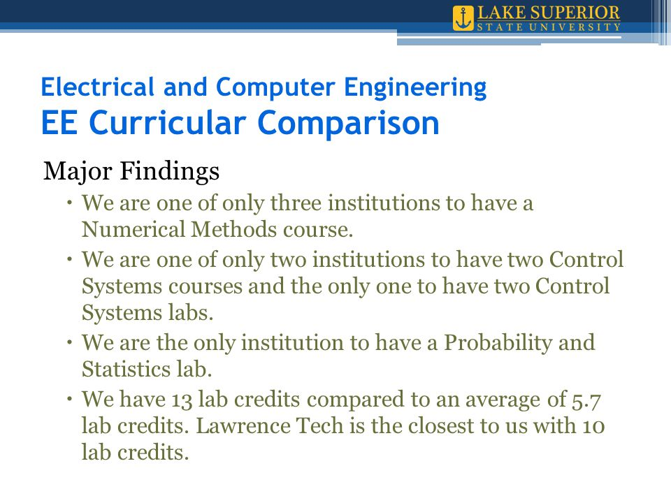 Electrical and Computer Engineering EE Curricular Comparison Major Findings  We are one of only three institutions to have a Numerical Methods course.