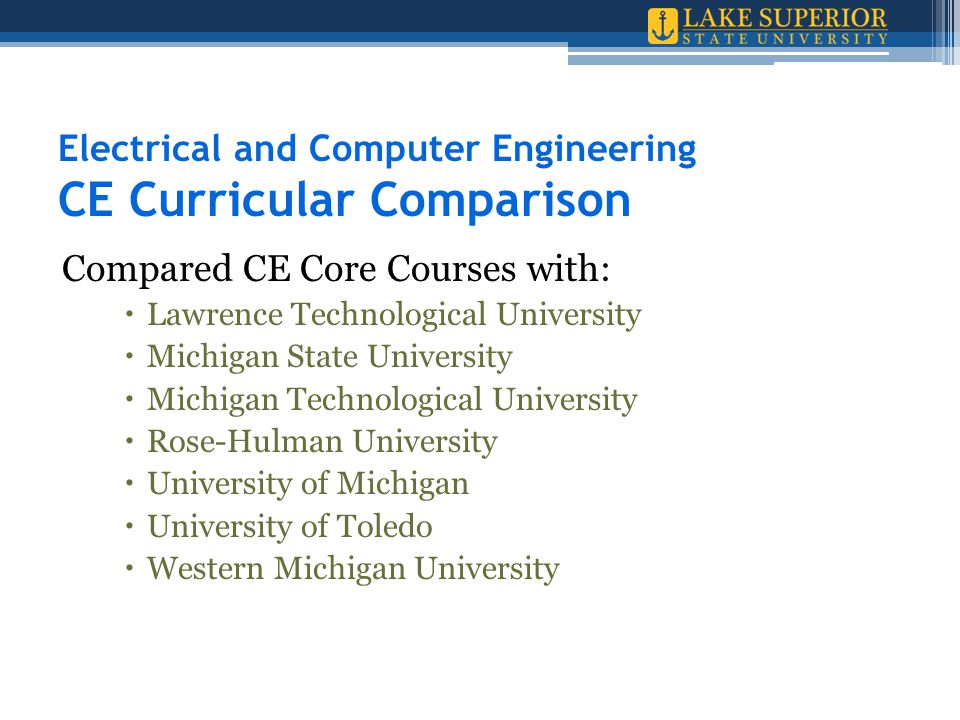 Electrical and Computer Engineering CE Curricular Comparison Compared CE Core Courses with:  Lawrence Technological University  Michigan State Unive