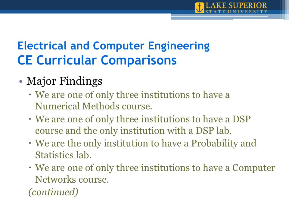 Electrical and Computer Engineering CE Curricular Comparisons Major Findings  We are one of only three institutions to have a Numerical Methods course.