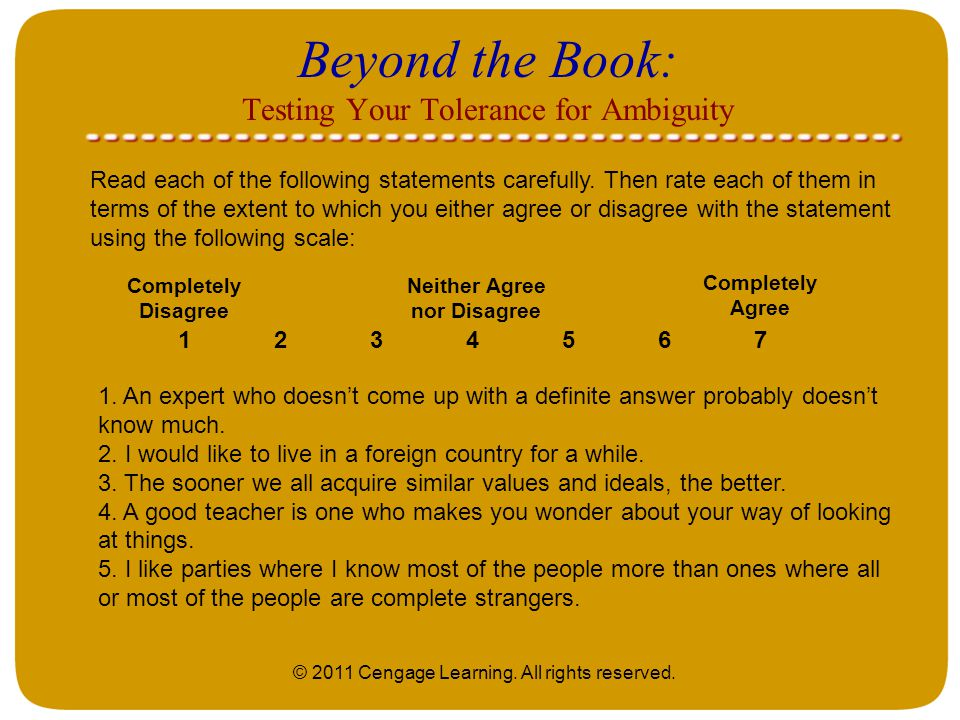 © 2011 Cengage Learning. All rights reserved. Beyond the Book: Testing Your Tolerance for Ambiguity Read each of the following statements carefully. T