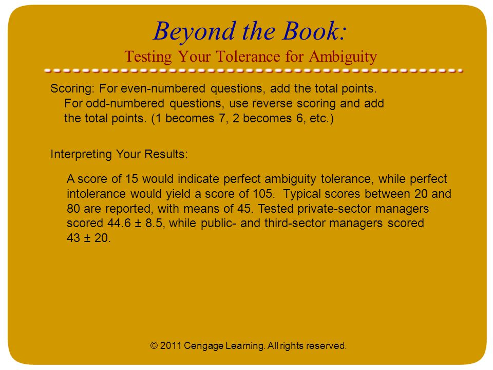 © 2011 Cengage Learning. All rights reserved. Beyond the Book: Testing Your Tolerance for Ambiguity Scoring: For even-numbered questions, add the tota