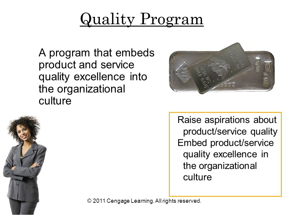 © 2011 Cengage Learning. All rights reserved. A program that embeds product and service quality excellence into the organizational culture Raise aspir