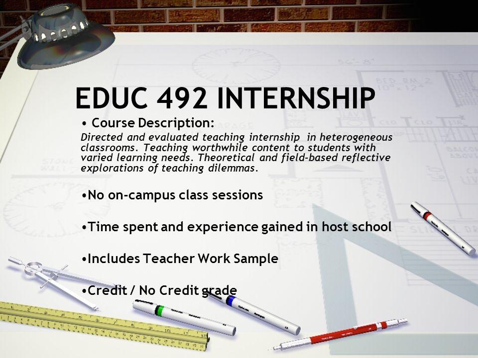 3. Register for Internship Classes Fall 2008 EDUC 492 - 8 credits EDUC 480 - 1 credit EDUC 602 - 3 credits (Pedagogical Knowledge)
