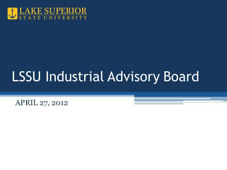 LSSU Industrial Advisory Board APRIL 27, 2012