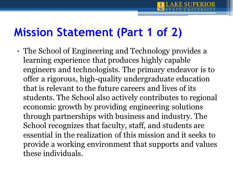 Mission Statement (Part 1 of 2) The School of Engineering and Technology provides a learning experience that produces highly capable engineers and technologists.