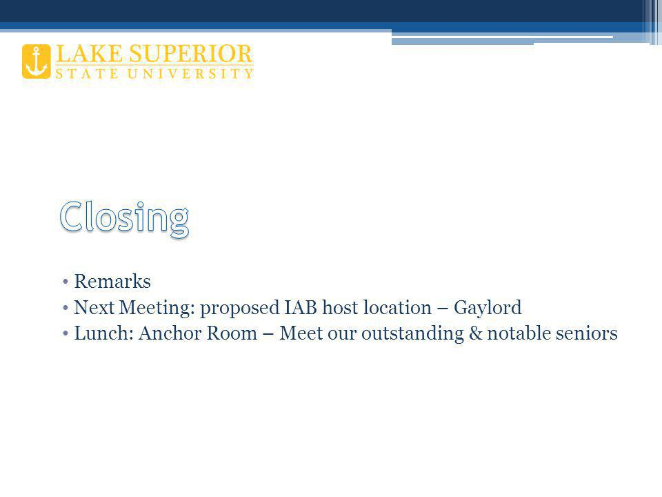 Remarks Next Meeting: proposed IAB host location – Gaylord Lunch: Anchor Room – Meet our outstanding & notable seniors