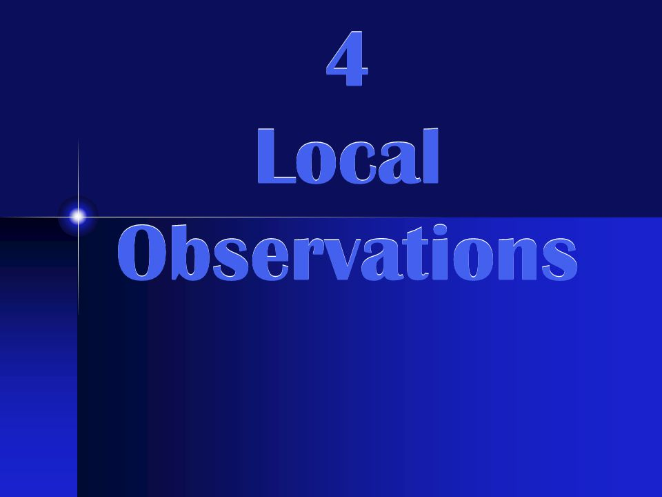 4 Local Observations