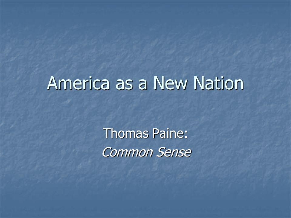 America as a New Nation Thomas Paine: Common Sense