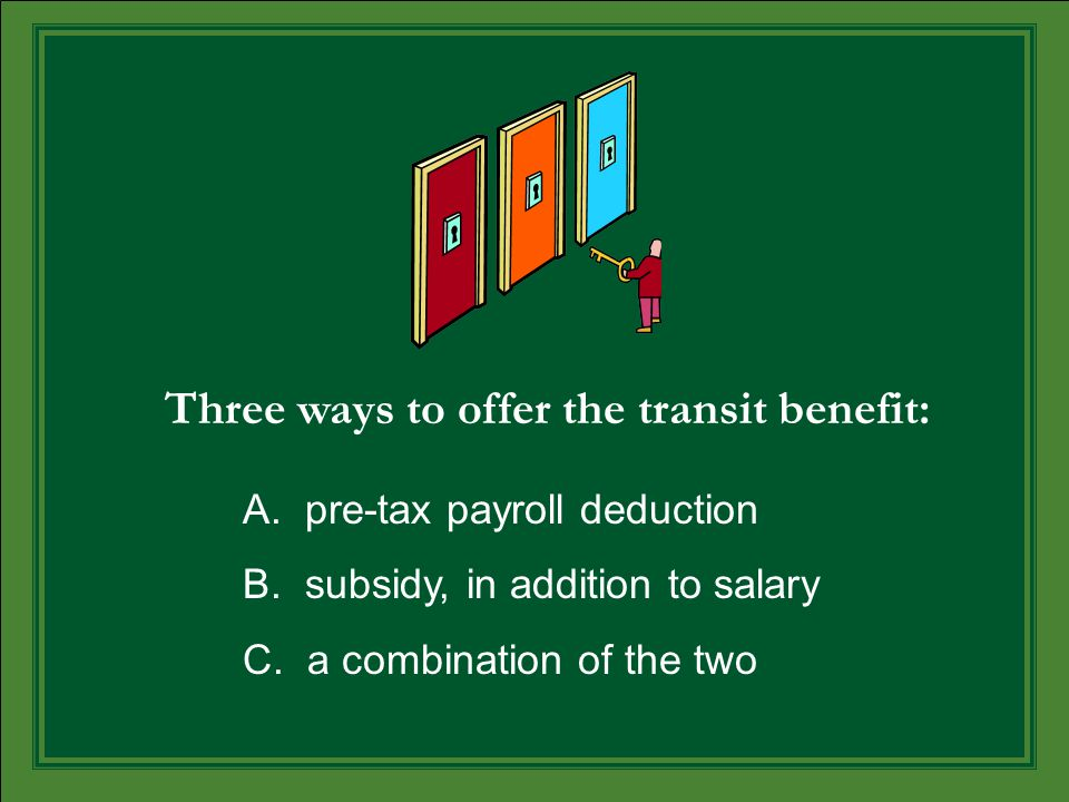 Three ways to offer the transit benefit: A. pre-tax payroll deduction B.
