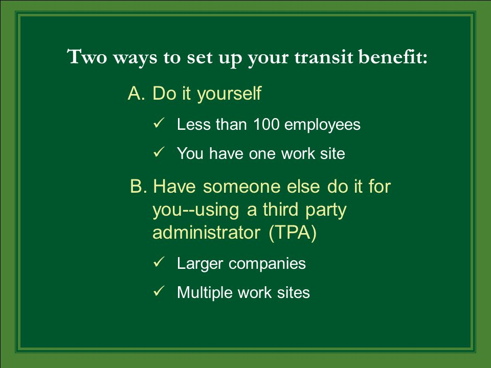 Two ways to set up your transit benefit: A.Do it yourself Less than 100 employees You have one work site B.