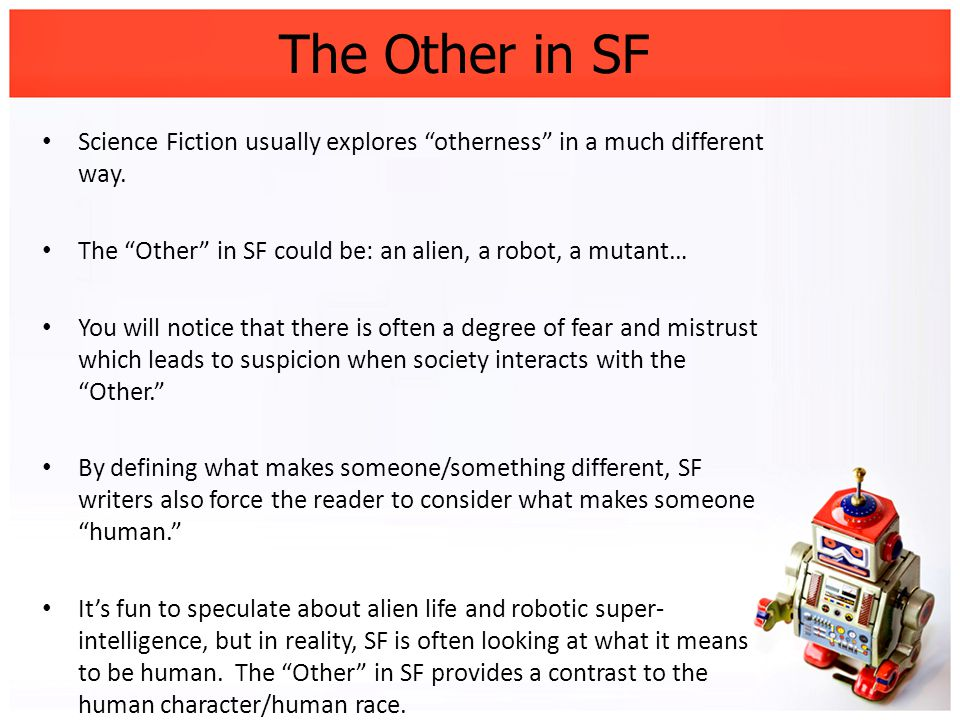 The Other in SF Science Fiction usually explores otherness in a much different way.