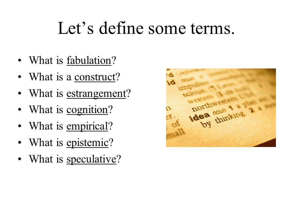 Let's define some terms. What is fabulation? What is a construct? What is estrangement? What is cognition? What is empirical? What is epistemic? What