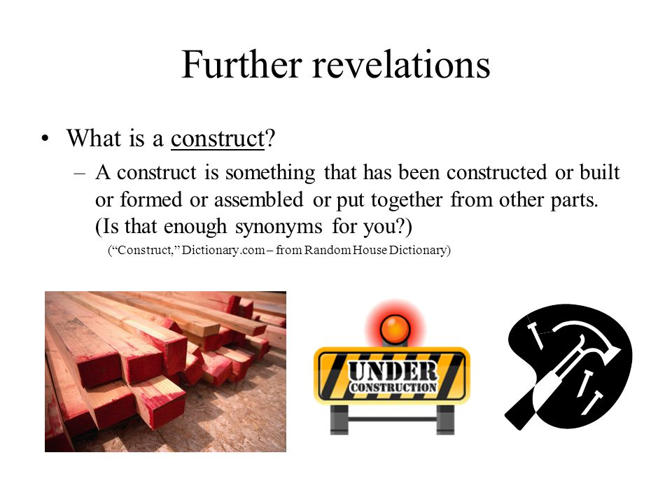 Further revelations What is a construct.