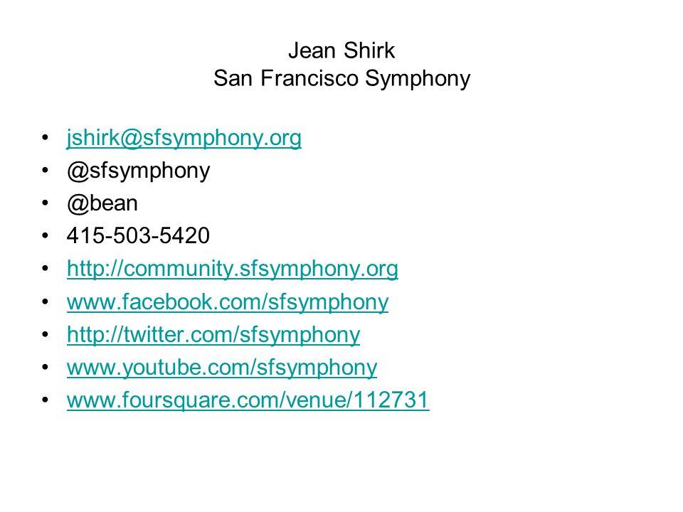 Jean Shirk San Francisco Symphony jshirk@sfsymphony.org @sfsymphony @bean 415-503-5420 http://community.sfsymphony.org www.facebook.com/sfsymphony http://twitter.com/sfsymphony www.youtube.com/sfsymphony www.foursquare.com/venue/112731