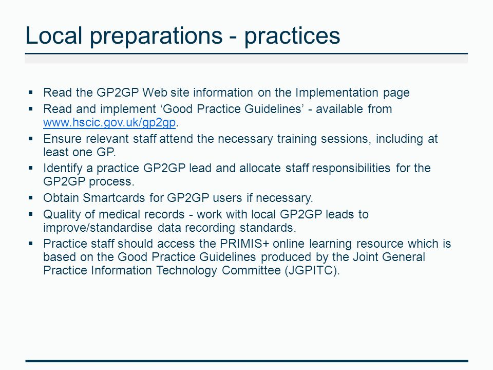 Local preparations - practices  Read the GP2GP Web site information on the Implementation page  Read and implement 'Good Practice Guidelines' - available from www.hscic.gov.uk/gp2gp.