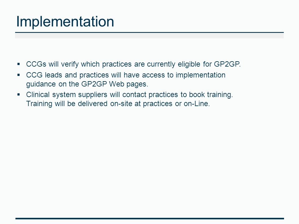 Implementation  CCGs will verify which practices are currently eligible for GP2GP.