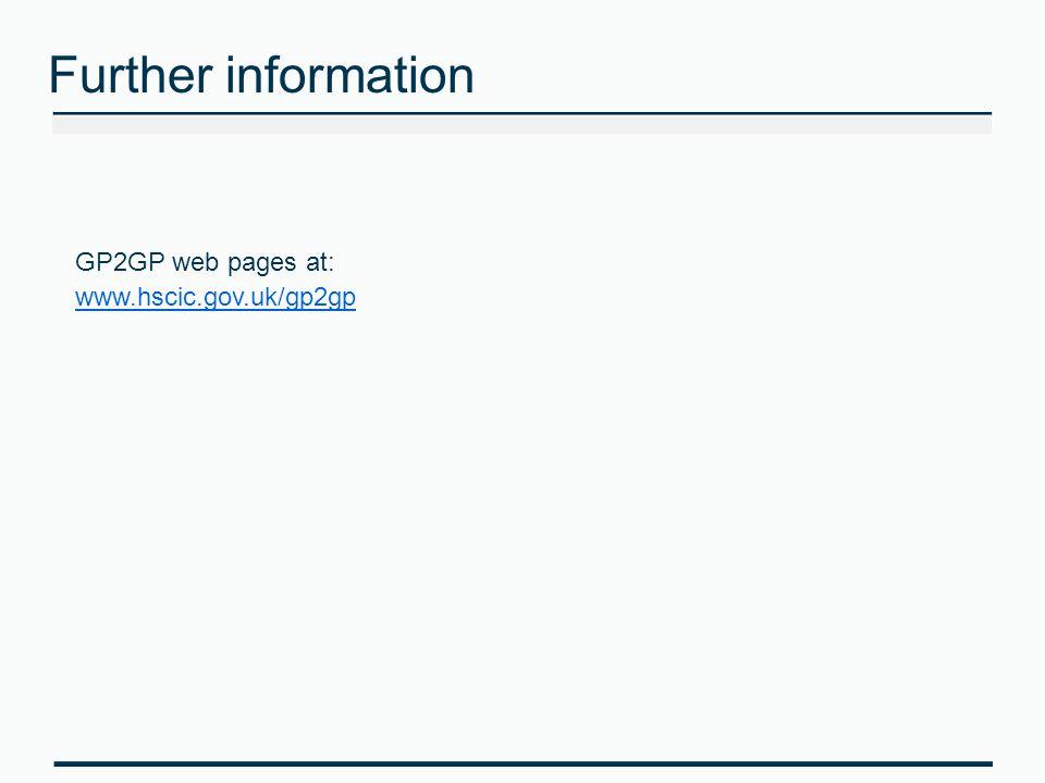 Further information GP2GP web pages at: www.hscic.gov.uk/gp2gp