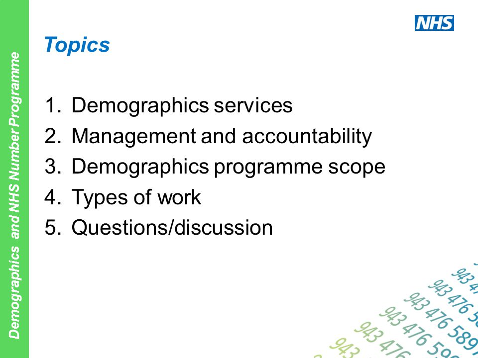 Demographics and NHS Number Programme Topics 1.Demographics services 2.Management and accountability 3.Demographics programme scope 4.Types of work 5.