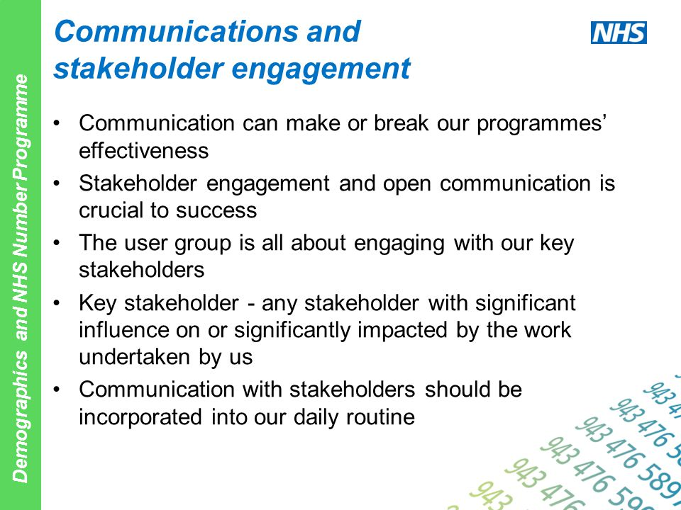 Demographics and NHS Number Programme Communications and stakeholder engagement Communication can make or break our programmes' effectiveness Stakehol