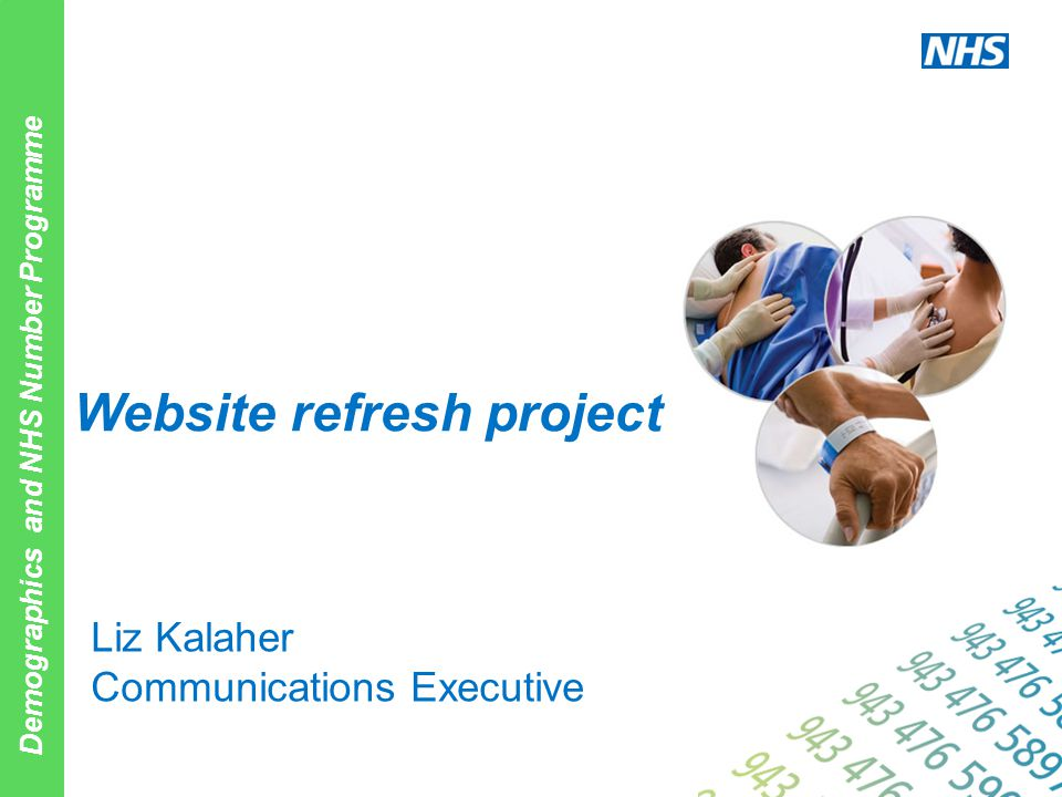 Demographics and NHS Number Programme Liz Kalaher Communications Executive Website refresh project