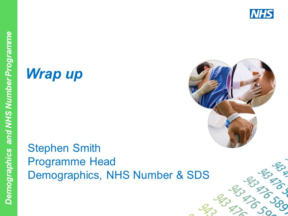 Demographics and NHS Number Programme Stephen Smith Programme Head Demographics, NHS Number & SDS Wrap up