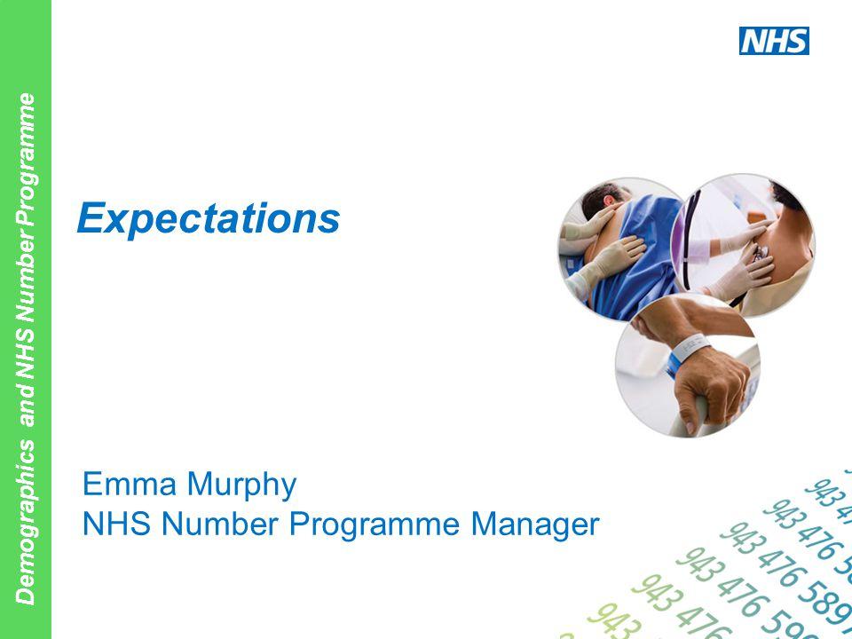 Demographics and NHS Number Programme Emma Murphy NHS Number Programme Manager Expectations