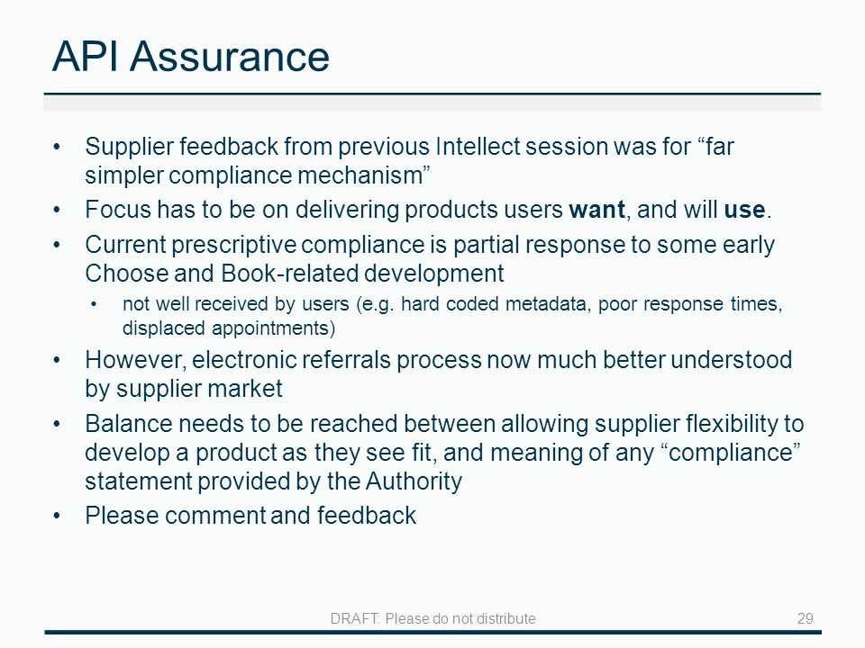 API Assurance Supplier feedback from previous Intellect session was for far simpler compliance mechanism Focus has to be on delivering products users want, and will use.