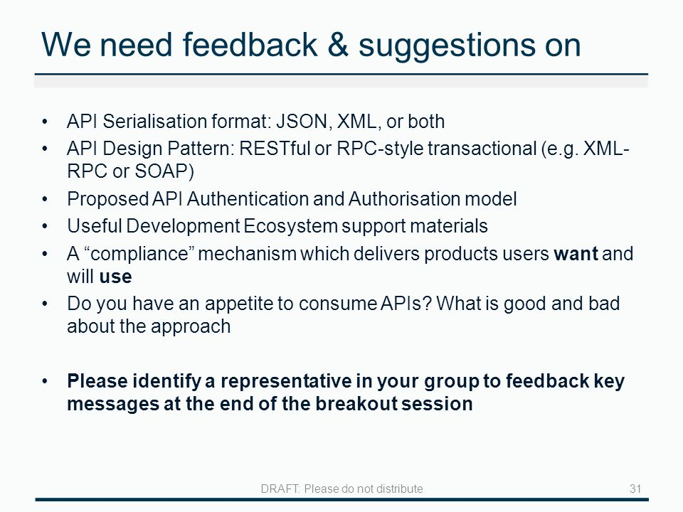 We need feedback & suggestions on API Serialisation format: JSON, XML, or both API Design Pattern: RESTful or RPC-style transactional (e.g.