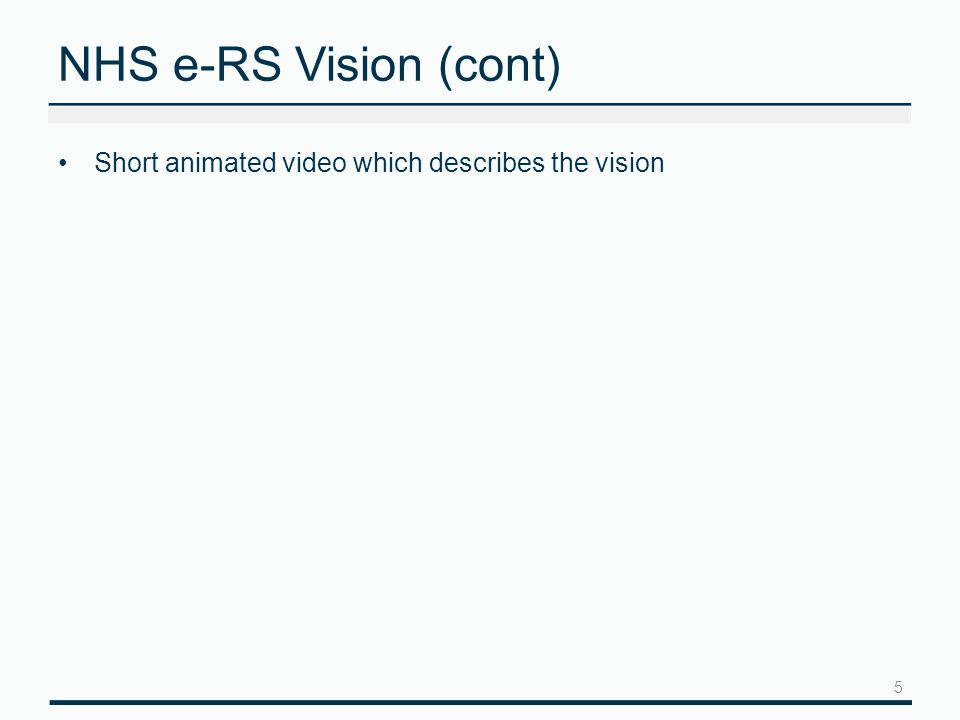 NHS e-RS Vision (cont) Short animated video which describes the vision 5