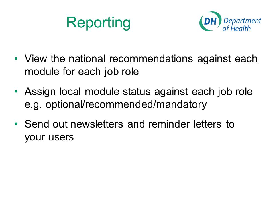 Reporting View the national recommendations against each module for each job role Assign local module status against each job role e.g. optional/recom