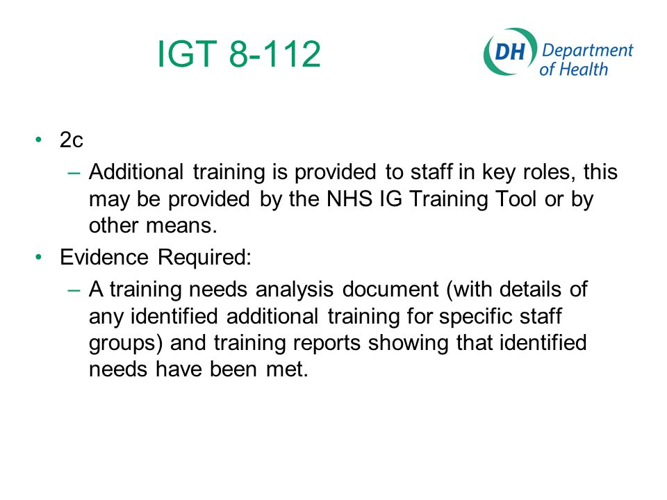 IGT 8-112 2c –Additional training is provided to staff in key roles, this may be provided by the NHS IG Training Tool or by other means. Evidence Requ