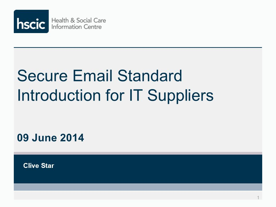 Secure Email Standard Introduction for IT Suppliers 09 June 2014 Clive Star 1