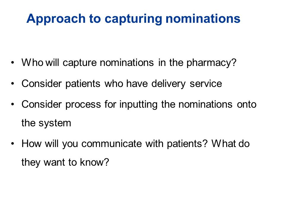 Approach to capturing nominations Who will capture nominations in the pharmacy.