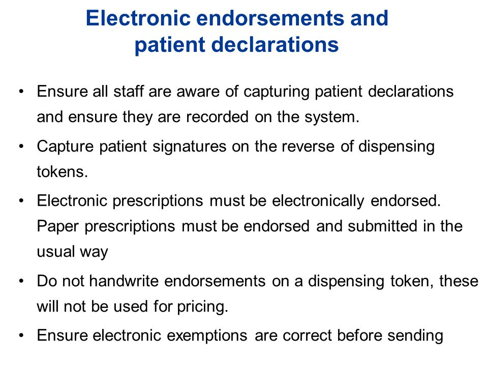 Electronic endorsements and patient declarations Ensure all staff are aware of capturing patient declarations and ensure they are recorded on the system.
