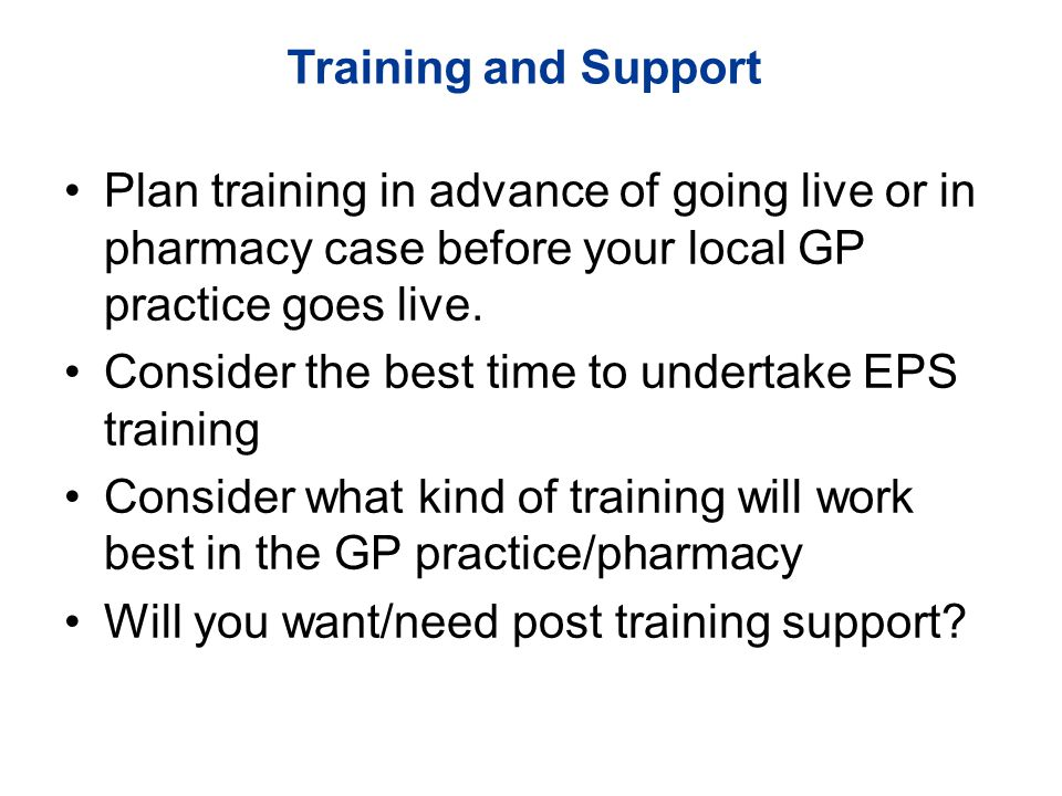 Plan training in advance of going live or in pharmacy case before your local GP practice goes live.