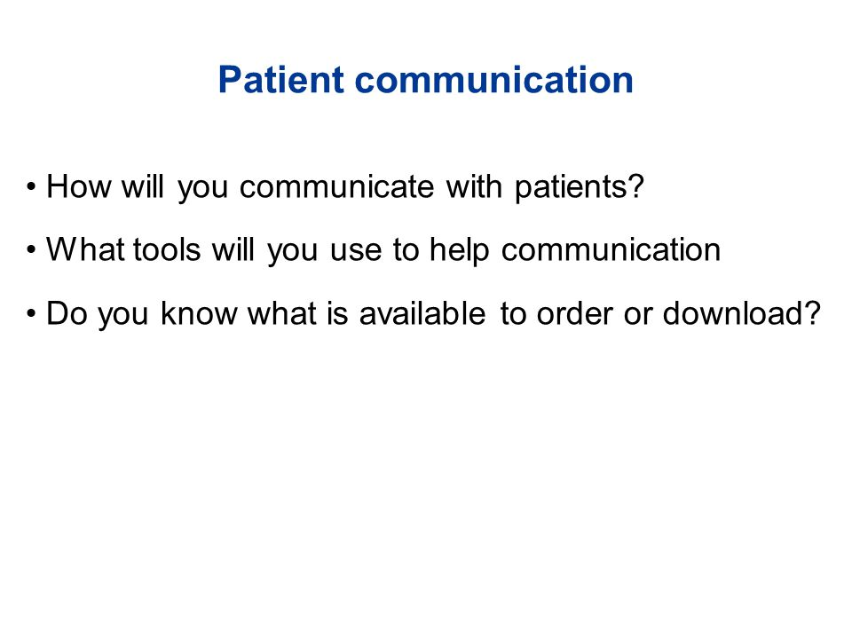 Patient communication How will you communicate with patients.