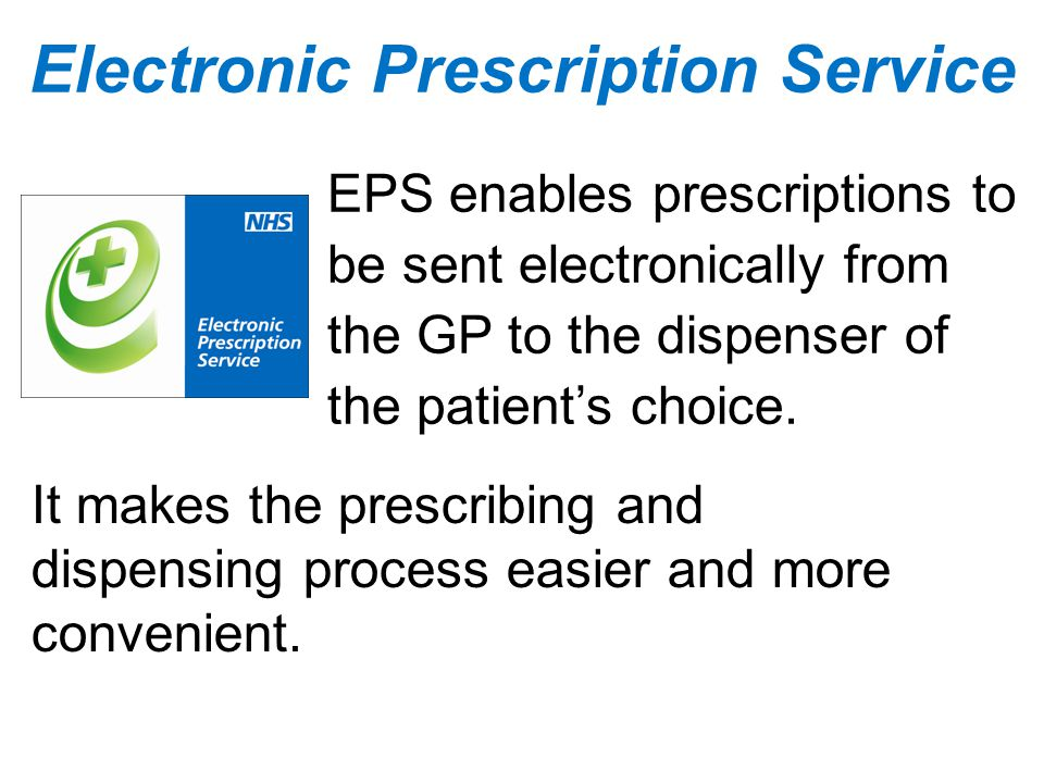 EPS enables prescriptions to be sent electronically from the GP to the dispenser of the patient's choice.