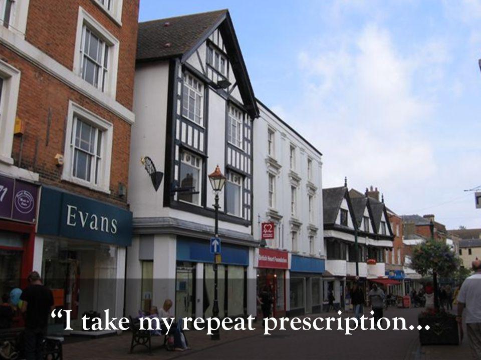 I take my repeat prescription…