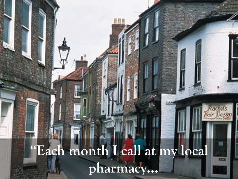 Each month I call at my local pharmacy…