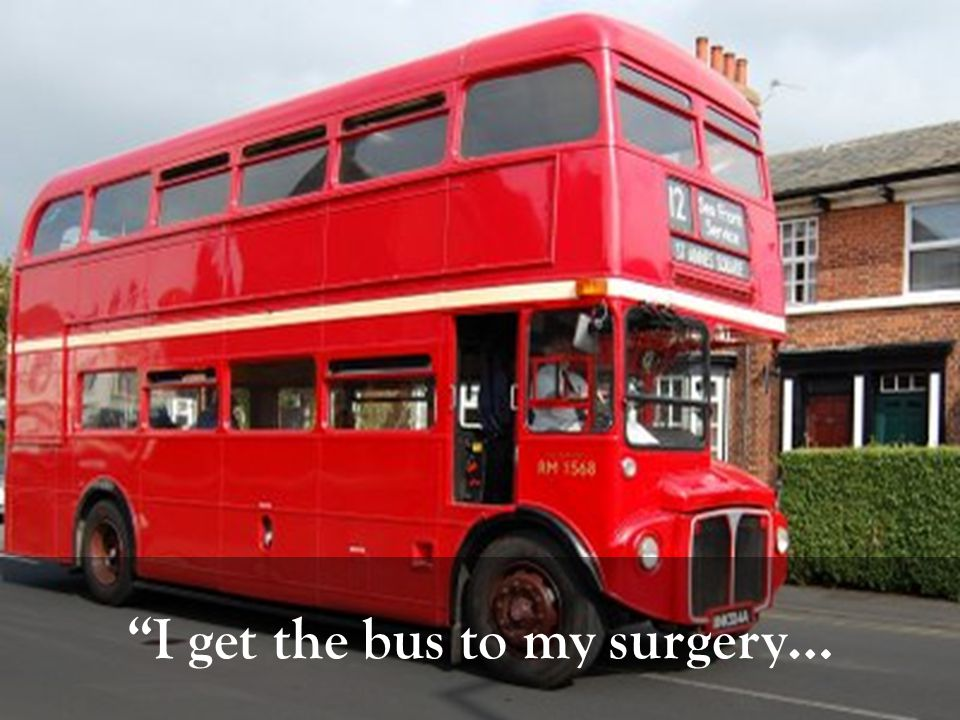 I get the bus to my surgery…