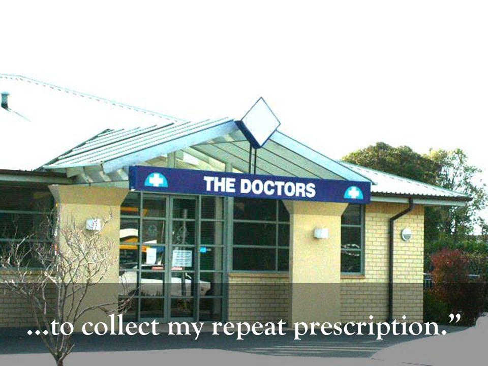 …to collect my repeat prescription.
