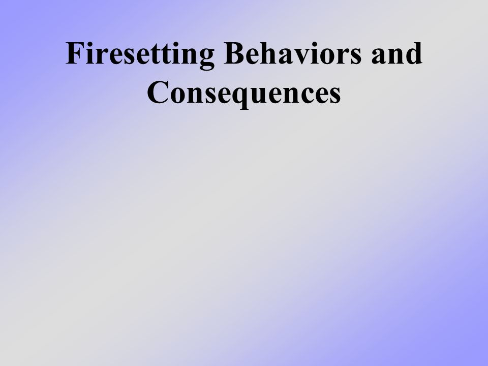 Firesetting Behaviors and Consequences