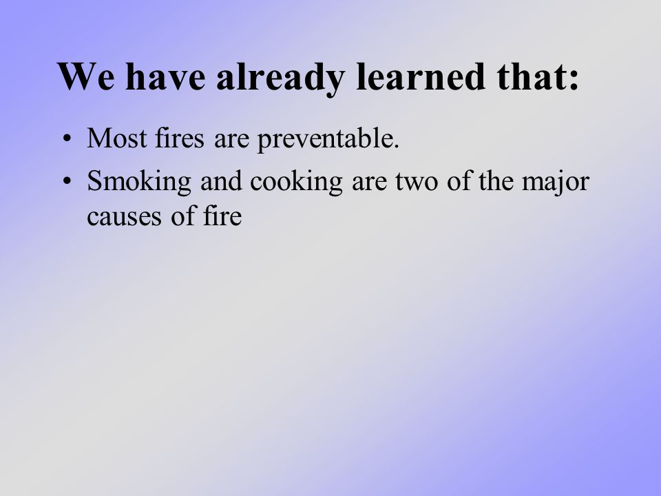 We have already learned that: Most fires are preventable.