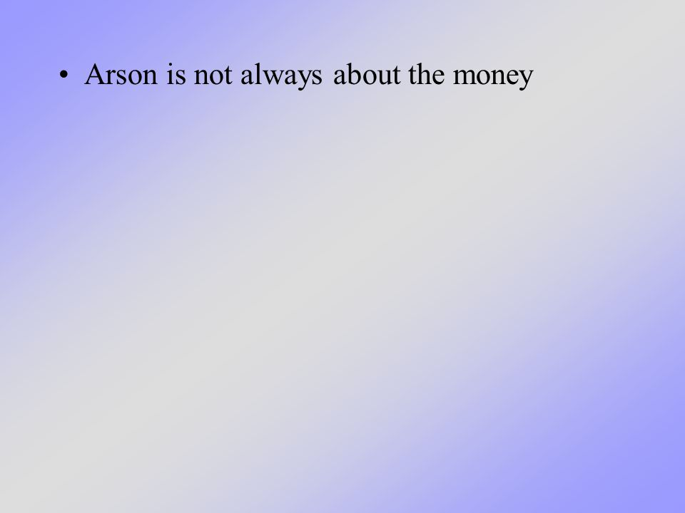 Arson is not always about the money