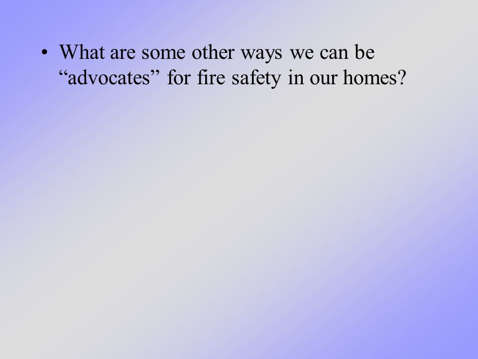 What are some other ways we can be advocates for fire safety in our homes